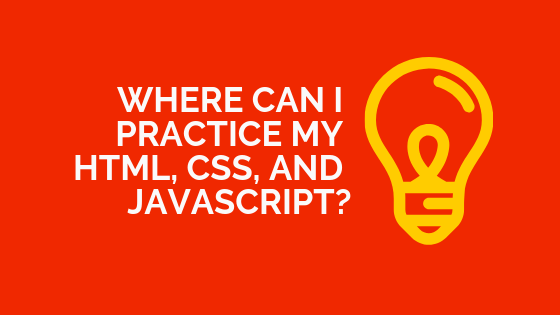 Where can I practice my HTML, CSS, and JavaScript